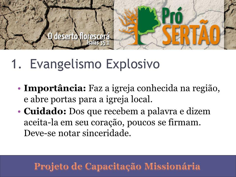 1.Evangelismo Explosivo Importância: Faz a igreja conhecida na região, e abre portas para a igreja local. Cuidado: Dos que recebem a palavra e dizem a