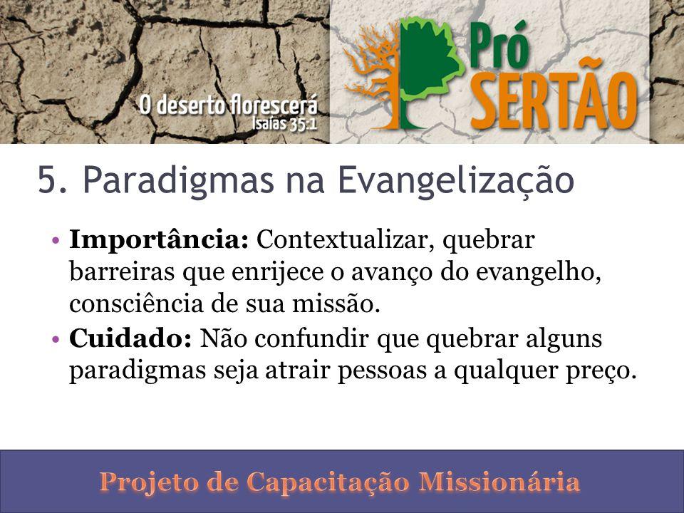 5. Paradigmas na Evangelização Importância: Contextualizar, quebrar barreiras que enrijece o avanço do evangelho, consciência de sua missão. Cuidado:
