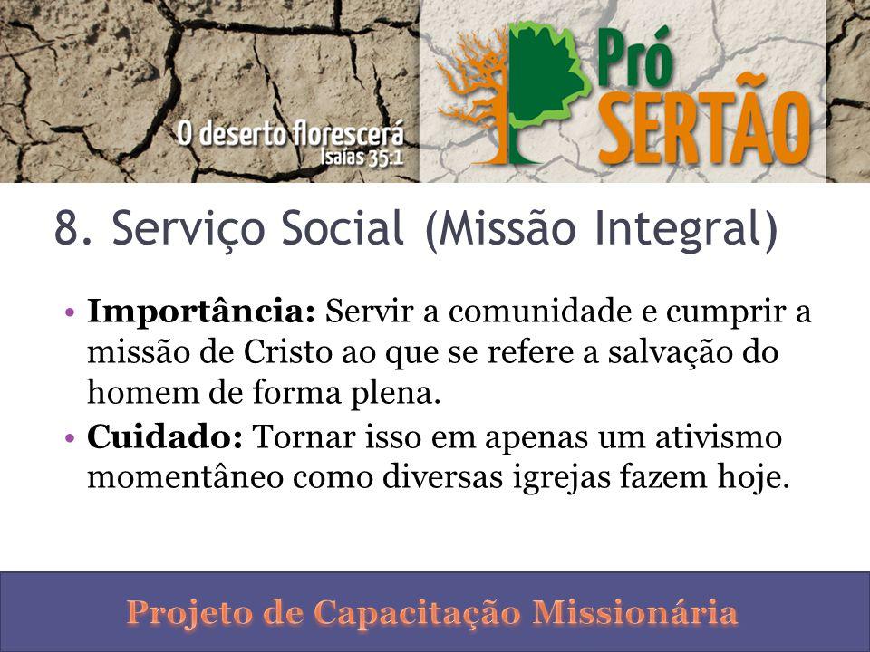 8. Serviço Social (Missão Integral) Importância: Servir a comunidade e cumprir a missão de Cristo ao que se refere a salvação do homem de forma plena.