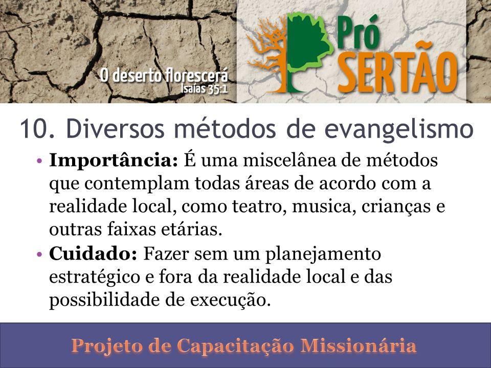 10. Diversos métodos de evangelismo Importância: É uma miscelânea de métodos que contemplam todas áreas de acordo com a realidade local, como teatro,