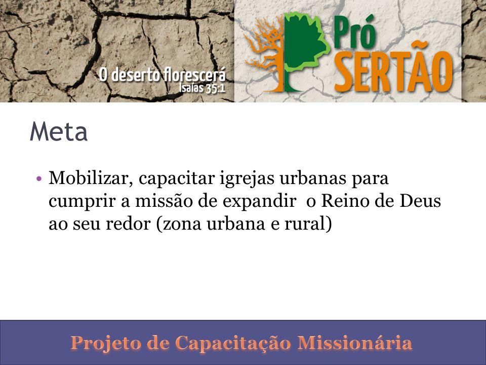 Meta Mobilizar, capacitar igrejas urbanas para cumprir a missão de expandir o Reino de Deus ao seu redor (zona urbana e rural)