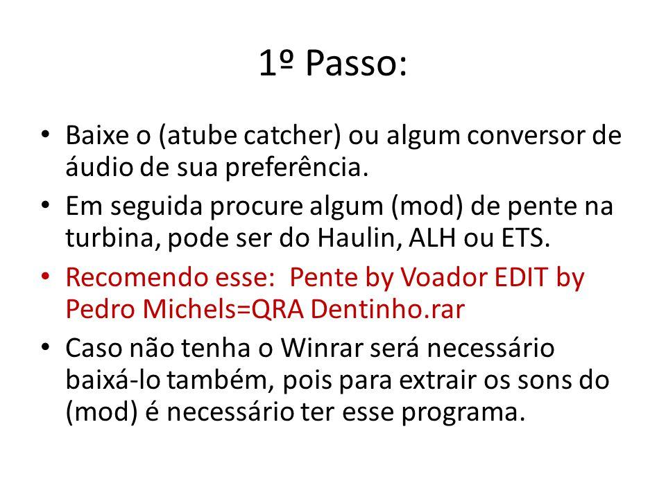 1º Passo: Baixe o (atube catcher) ou algum conversor de áudio de sua preferência. Em seguida procure algum (mod) de pente na turbina, pode ser do Haul