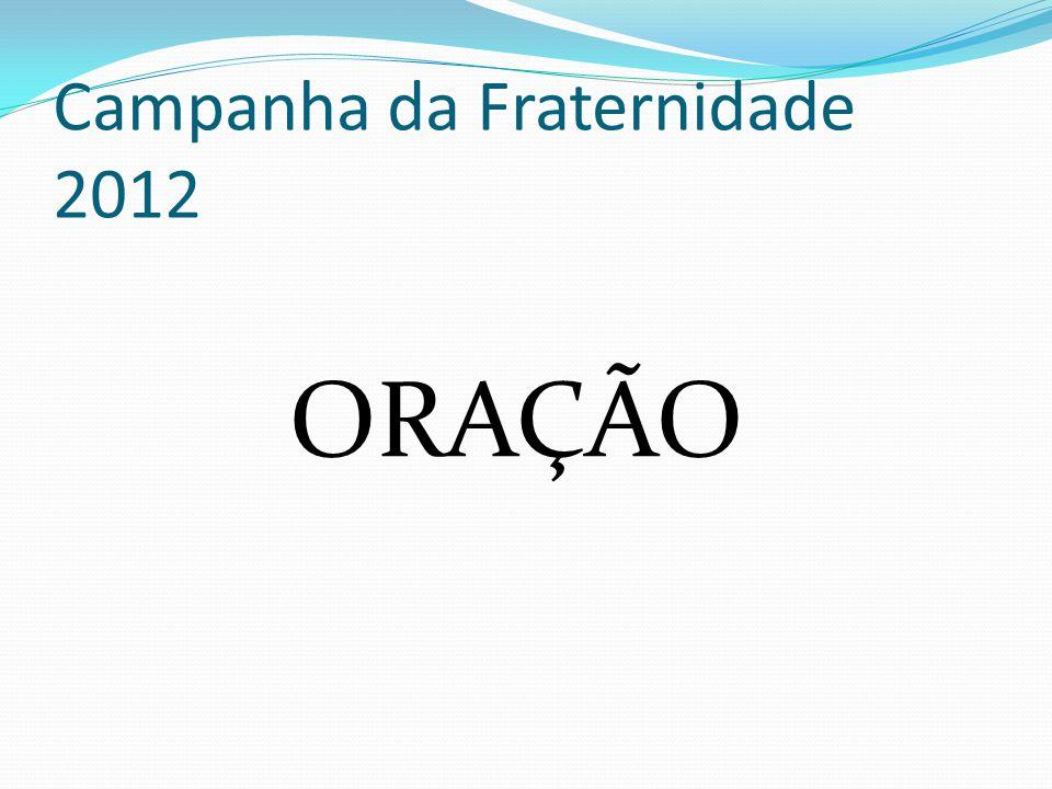 Campanha da Fraternidade 2012 ORAÇÃO