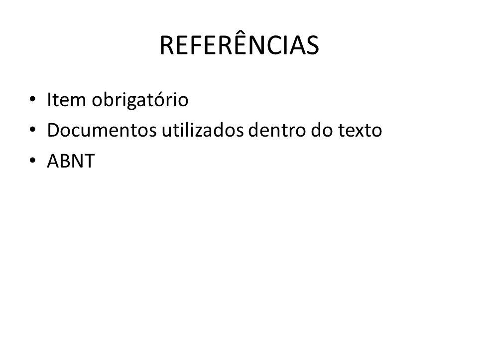 REFERÊNCIAS Item obrigatório Documentos utilizados dentro do texto ABNT