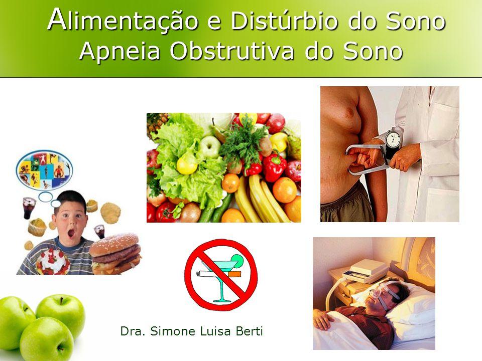 A limentação e Distúrbio do Sono Apneia Obstrutiva do Sono A limentação e Distúrbio do Sono Apneia Obstrutiva do Sono Dra.