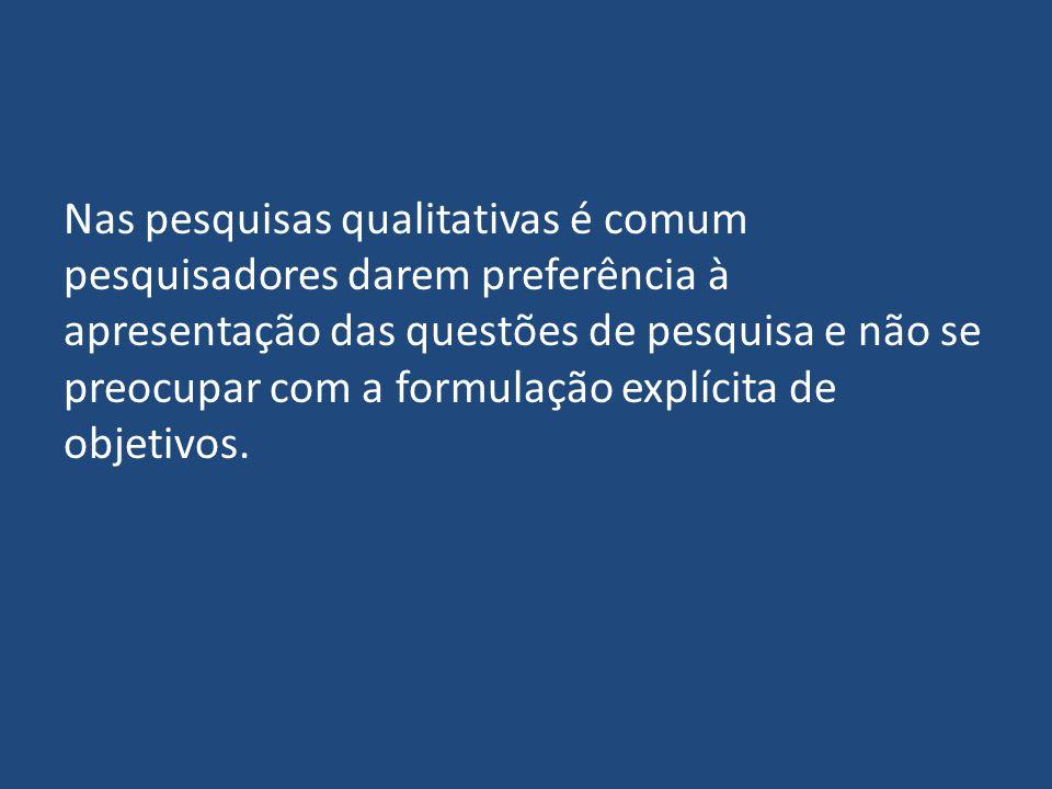 Nas pesquisas qualitativas é comum pesquisadores darem preferência à apresentação das questões de pesquisa e não se preocupar com a formulação explíci