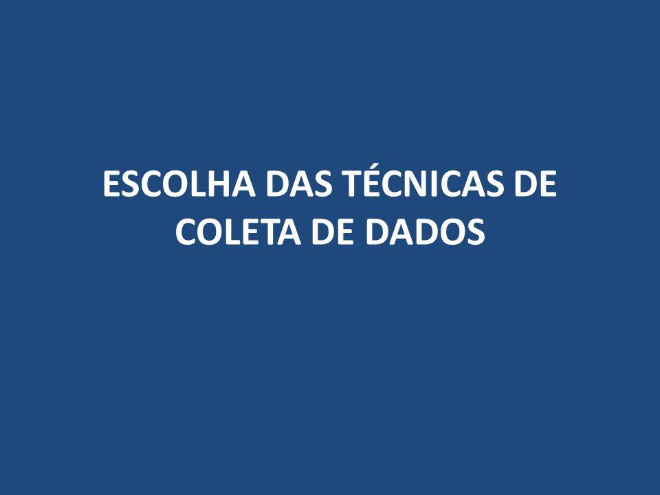 ESCOLHA DAS TÉCNICAS DE COLETA DE DADOS