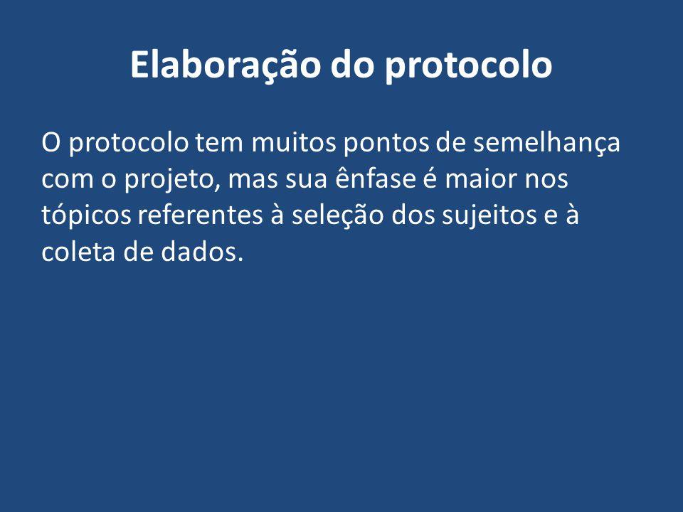 Elaboração do protocolo O protocolo tem muitos pontos de semelhança com o projeto, mas sua ênfase é maior nos tópicos referentes à seleção dos sujeito