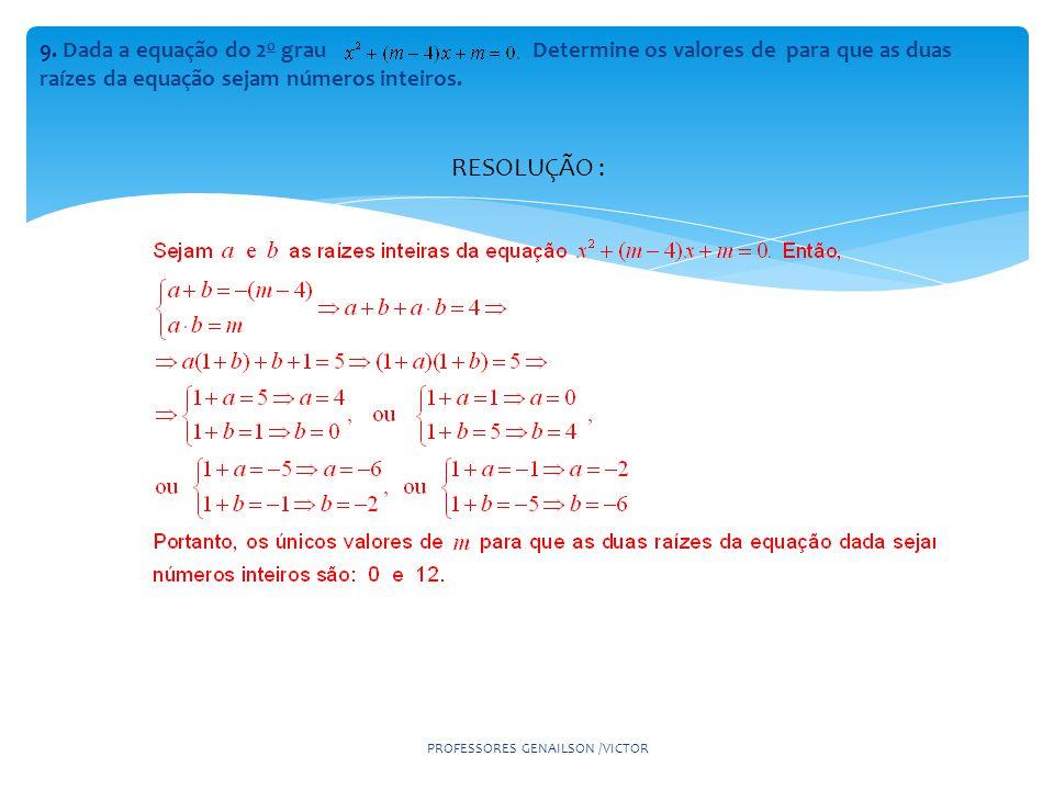 9. Dada a equação do 2 o grau Determine os valores de para que as duas raízes da equação sejam números inteiros. RESOLUÇÃO : PROFESSORES GENAILSON /VI