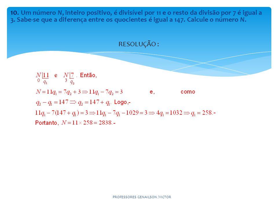 10.Um número N, inteiro positivo, é divisível por 11 e o resto da divisão por 7 é igual a 3.