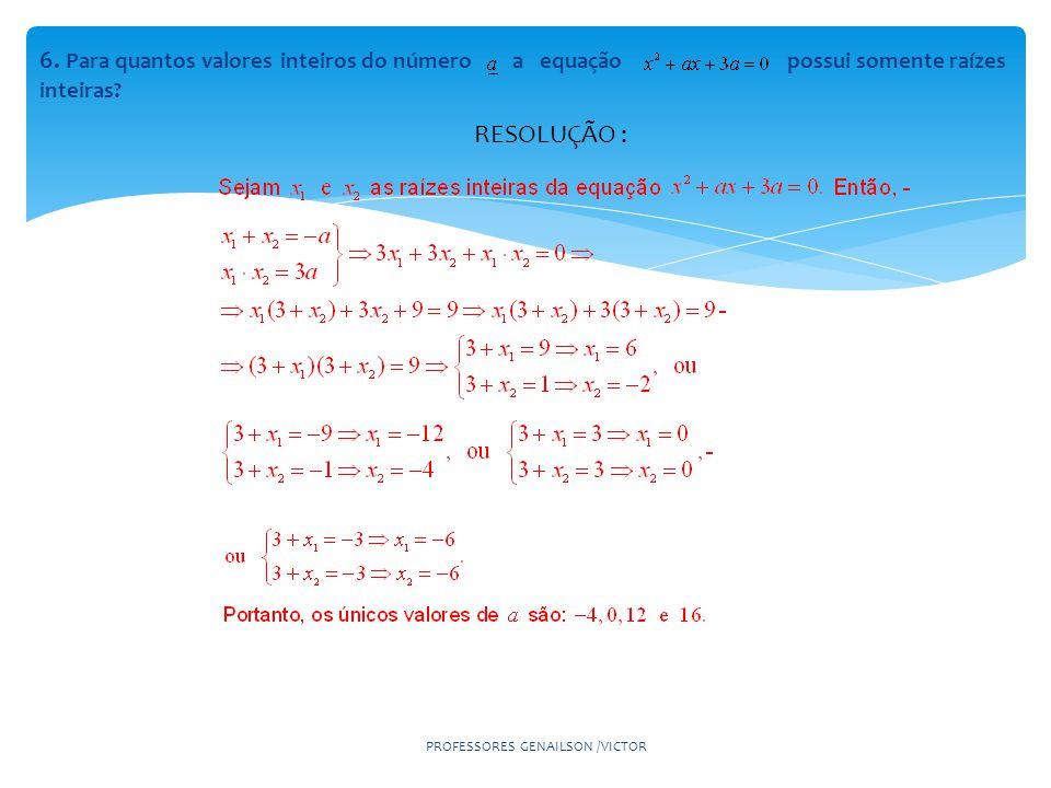 6.Para quantos valores inteiros do número a equação possui somente raízes inteiras.