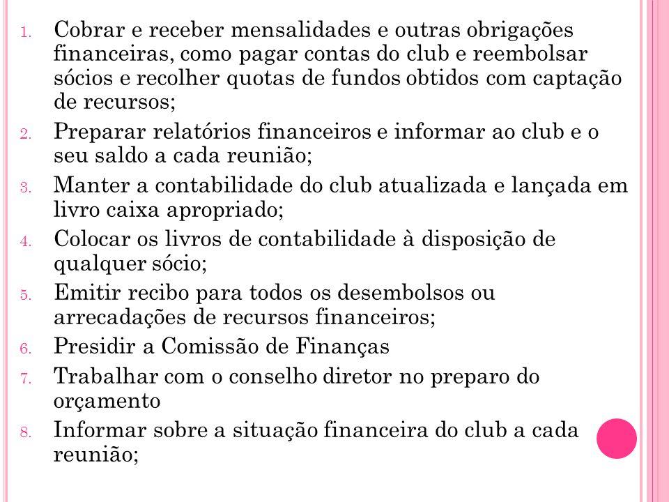 1. Cobrar e receber mensalidades e outras obrigações financeiras, como pagar contas do club e reembolsar sócios e recolher quotas de fundos obtidos co