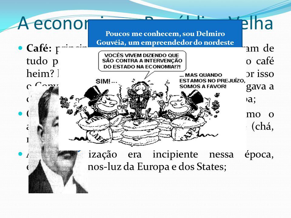 A economia na República Velha Café: principal produto (agroexportação), fizeram de tudo para ele (São Paulo né, pensou que era o café heim? kkkk) mant