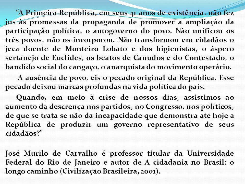 A Primeira República, em seus 41 anos de existência, não fez jus às promessas da propaganda de promover a ampliação da participação política, o autogo