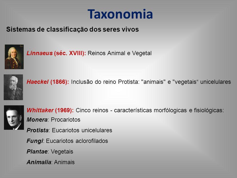 Taxonomia Sistemas de classificação dos seres vivos Linnaeus (séc. XVIII): Reinos Animal e Vegetal Haeckel (1866): Inclusão do reino Protista: