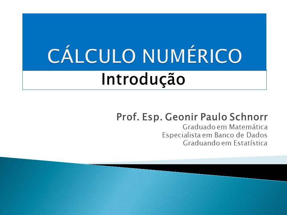 Introdução Prof. Esp. Geonir Paulo Schnorr Graduado em Matemática Especialista em Banco de Dados Graduando em Estatística