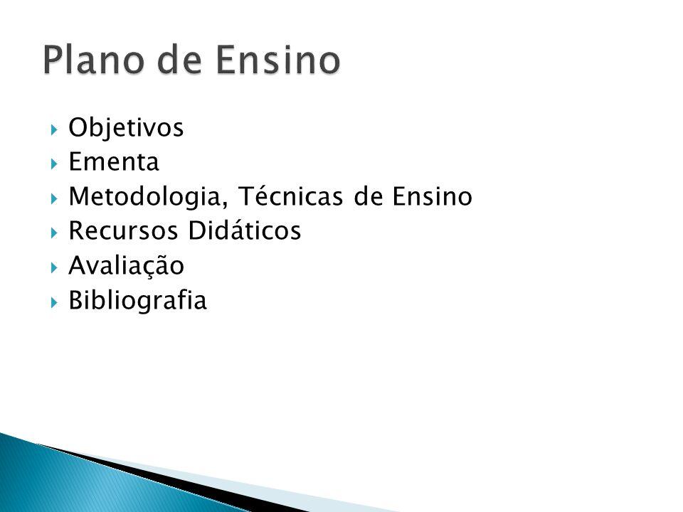 Objetivos Ementa Metodologia, Técnicas de Ensino Recursos Didáticos Avaliação Bibliografia