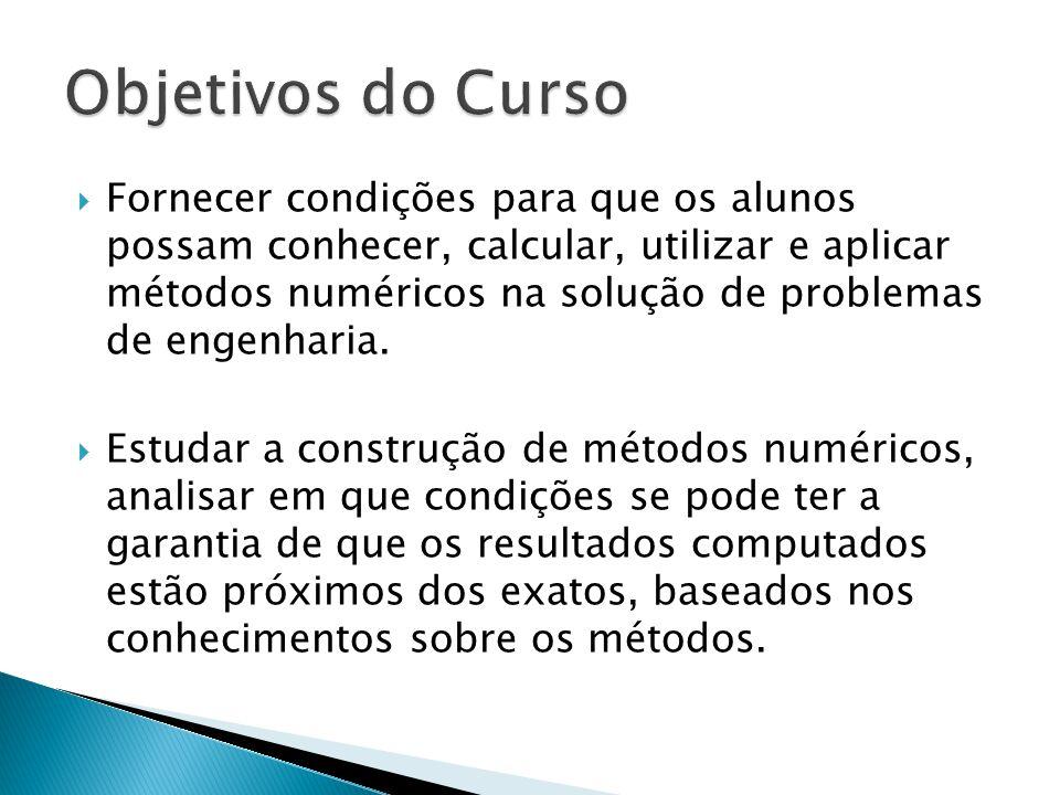 Fornecer condições para que os alunos possam conhecer, calcular, utilizar e aplicar métodos numéricos na solução de problemas de engenharia. Estudar a