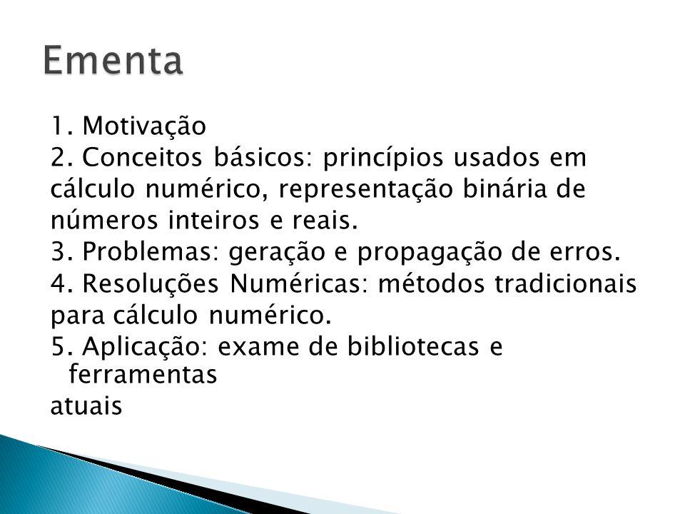 1. Motivação 2. Conceitos básicos: princípios usados em cálculo numérico, representação binária de números inteiros e reais. 3. Problemas: geração e p