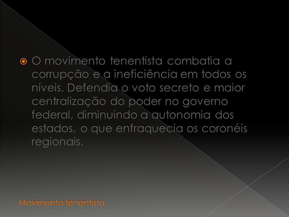 O movimento tenentista combatia a corrupção e a ineficiência em todos os níveis.