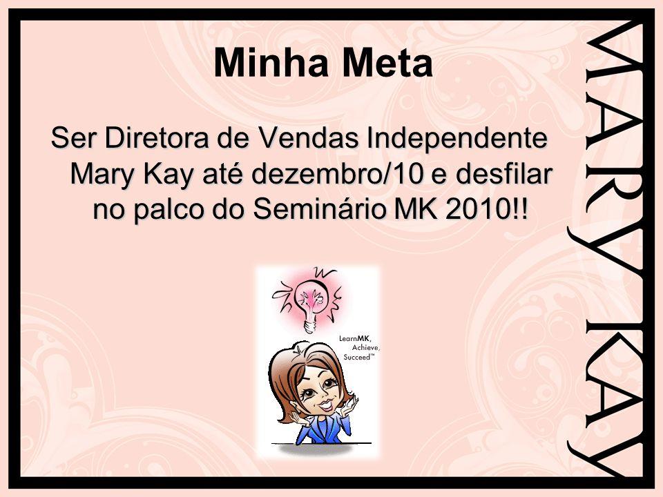 Minha Meta Ser Diretora de Vendas Independente Mary Kay até dezembro/10 e desfilar no palco do Seminário MK 2010!!