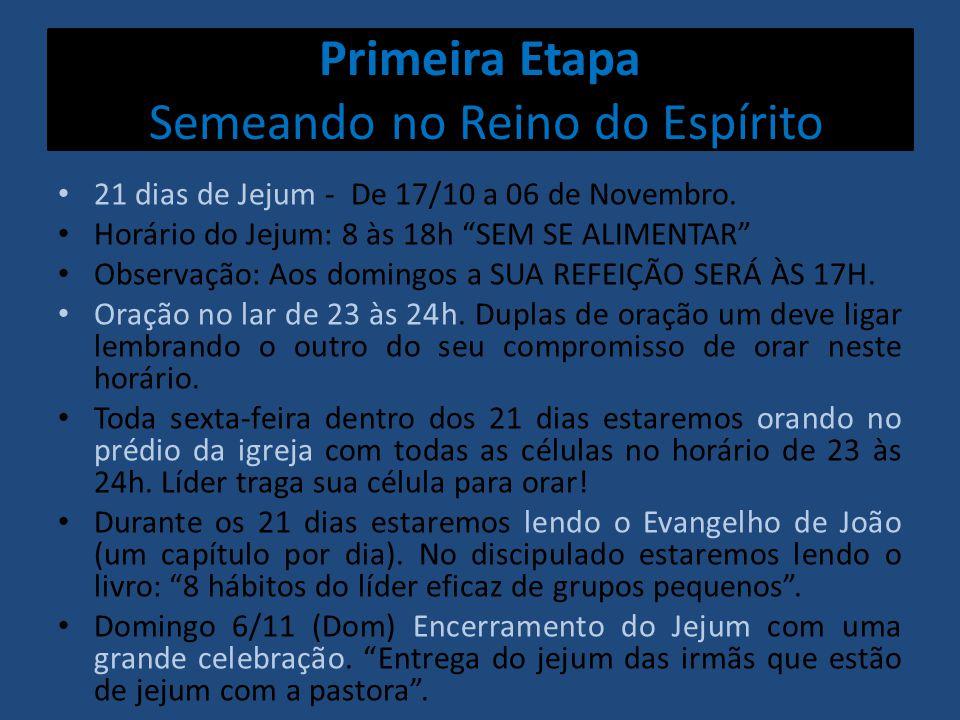 Primeira Etapa Semeando no Reino do Espírito 21 dias de Jejum - De 17/10 a 06 de Novembro. Horário do Jejum: 8 às 18h SEM SE ALIMENTAR Observação: Aos