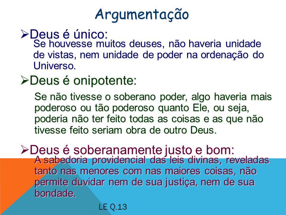 Deus é único: Deus é único: Argumentação Se houvesse muitos deuses, não haveria unidade de vistas, nem unidade de poder na ordenação do Universo.