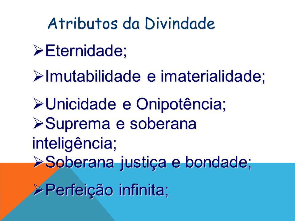 Eternidade; Eternidade; Atributos da Divindade Imutabilidade e imaterialidade; Imutabilidade e imaterialidade; Unicidade e Onipotência; Unicidade e Onipotência; Suprema e soberana inteligência; Suprema e soberana inteligência; Soberana justiça e bondade; Soberana justiça e bondade; Perfeição infinita; Perfeição infinita;