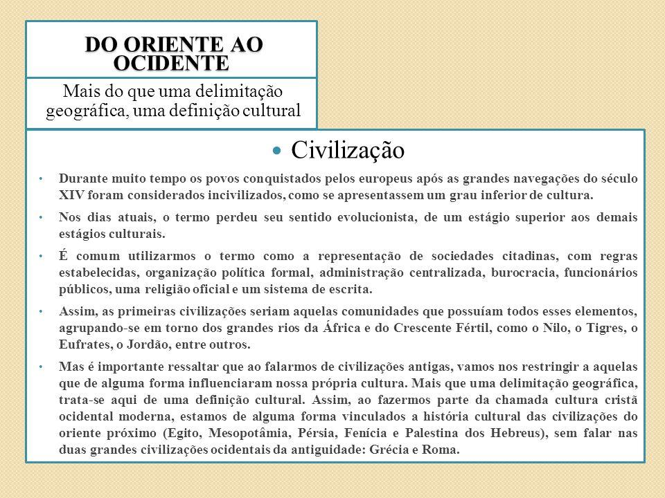 DO ORIENTE AO OCIDENTE DO ORIENTE AO OCIDENTE Mais do que uma delimitação geográfica, uma definição cultural Civilização Durante muito tempo os povos