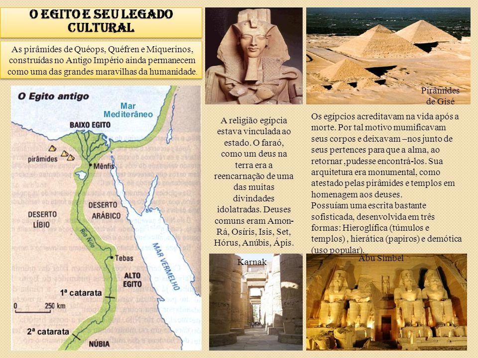 O EGITO E SEU LEGADO CULTURAL As pirâmides de Quéops, Quéfren e Miquerinos, construídas no Antigo Império ainda permanecem como uma das grandes maravi