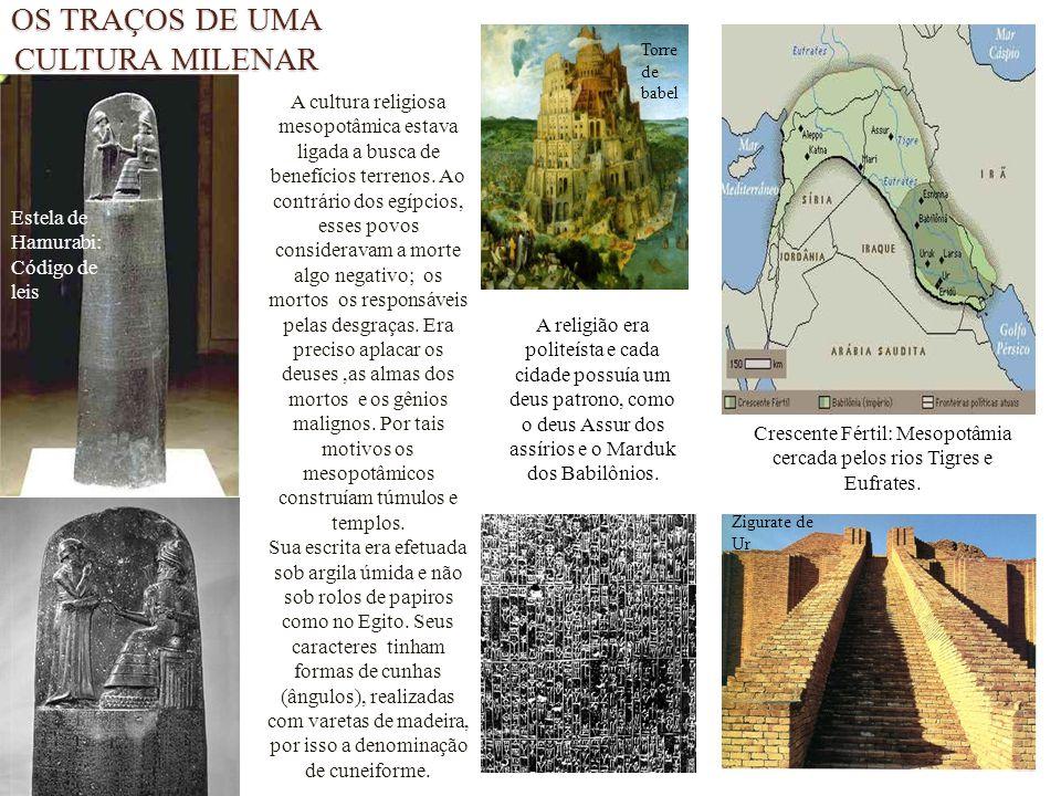 OS TRAÇOS DE UMA CULTURA MILENAR A cultura religiosa mesopotâmica estava ligada a busca de benefícios terrenos. Ao contrário dos egípcios, esses povos