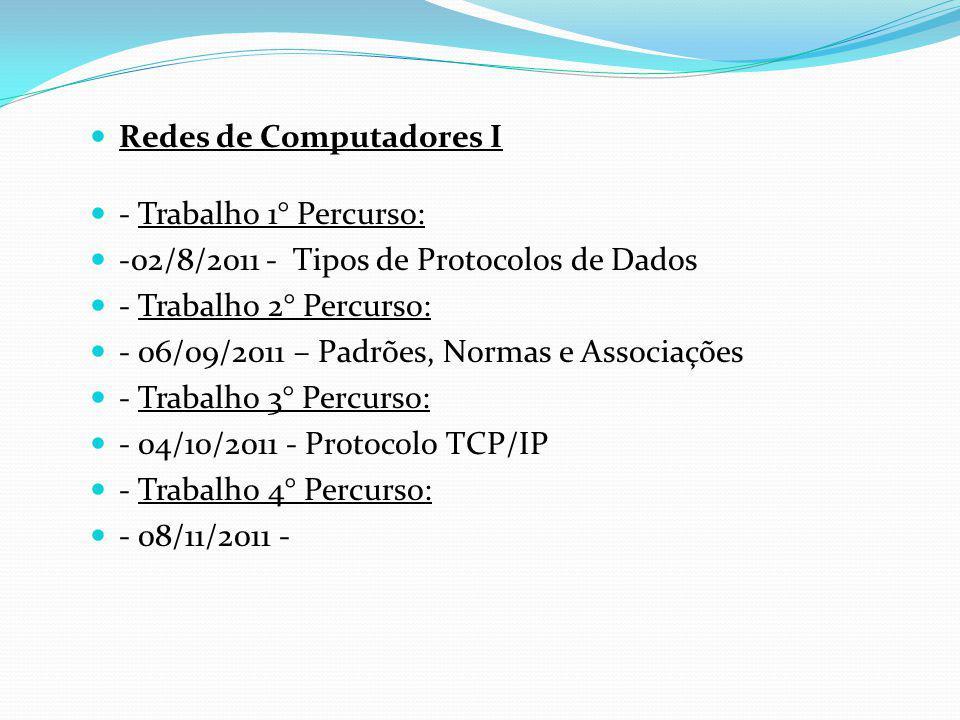 Redes de Computadores I - Trabalho 1° Percurso: -02/8/2011 - Tipos de Protocolos de Dados - Trabalho 2° Percurso: - 06/09/2011 – Padrões, Normas e Ass