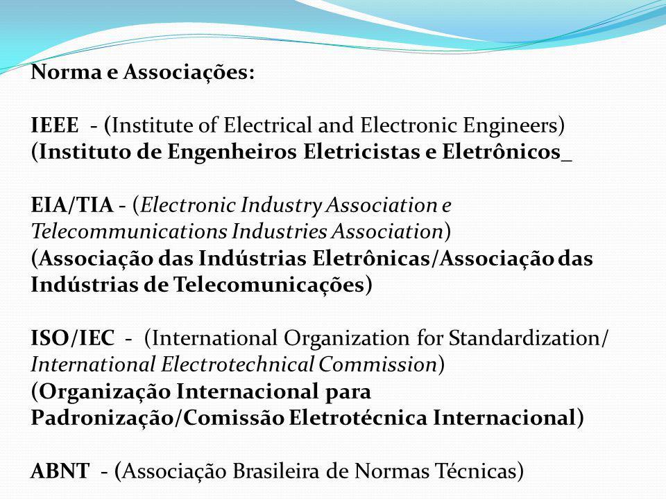 Norma e Associações: IEEE - (Institute of Electrical and Electronic Engineers) (Instituto de Engenheiros Eletricistas e Eletrônicos_ EIA/TIA - (Electr