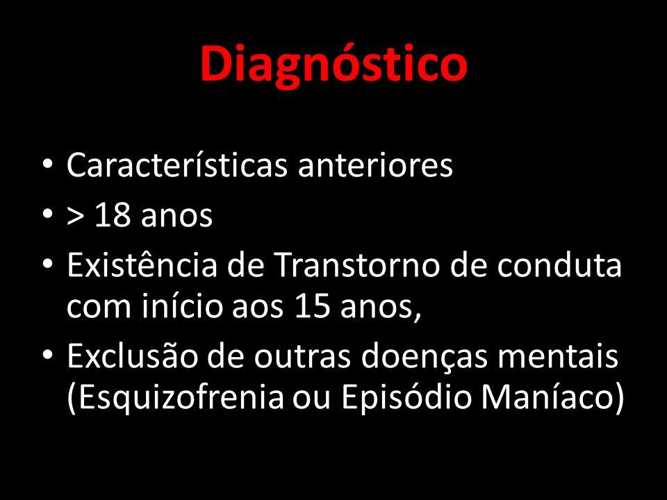 Diagnóstico Características anteriores > 18 anos Existência de Transtorno de conduta com início aos 15 anos, Exclusão de outras doenças mentais (Esqui