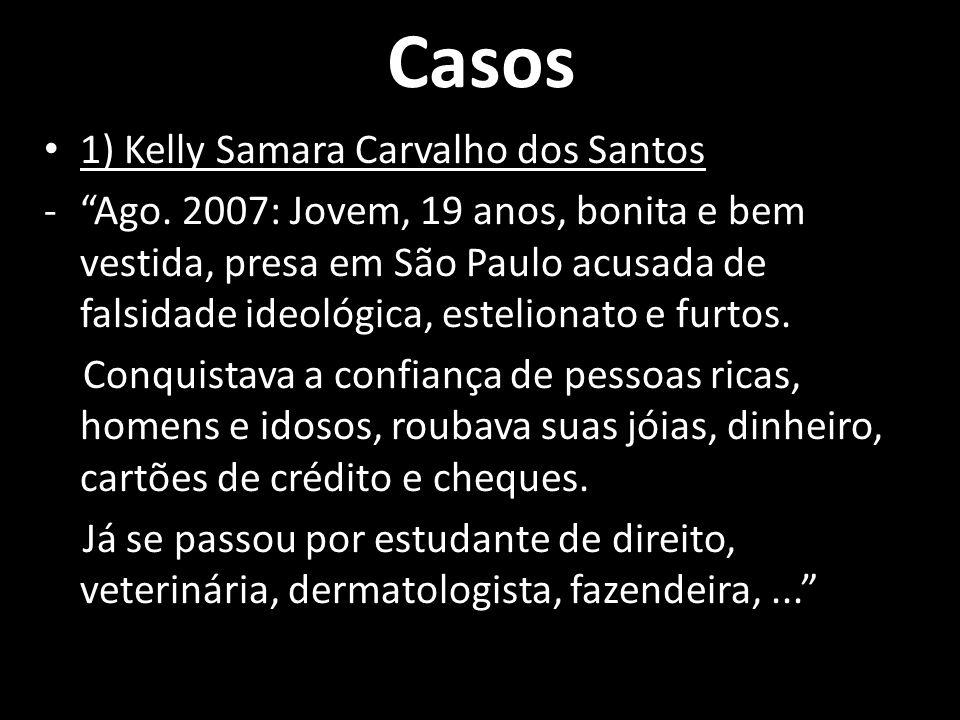 Casos 1) Kelly Samara Carvalho dos Santos -Ago. 2007: Jovem, 19 anos, bonita e bem vestida, presa em São Paulo acusada de falsidade ideológica, esteli
