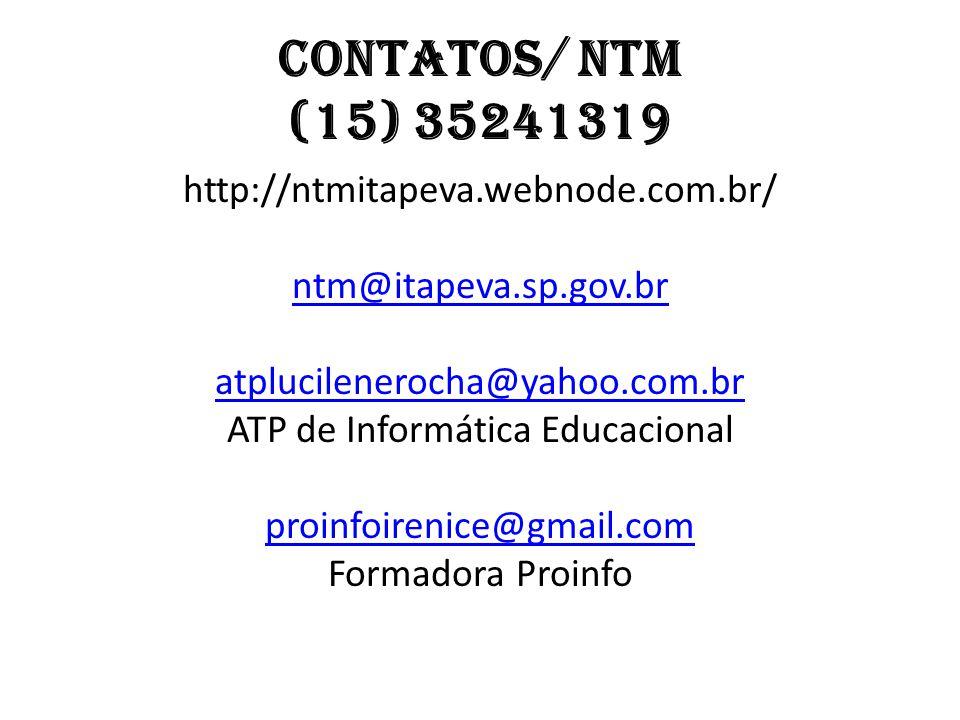 Contatos/ ntm (15) 35241319 http://ntmitapeva.webnode.com.br/ ntm@itapeva.sp.gov.br atplucilenerocha@yahoo.com.br ATP de Informática Educacional proinfoirenice@gmail.com Formadora Proinfo