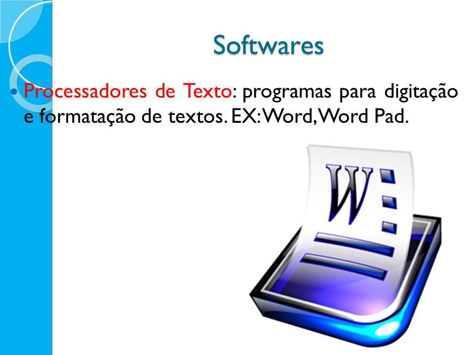 Softwares Processadores de Texto: programas para digitação e formatação de textos. EX: Word, Word Pad.