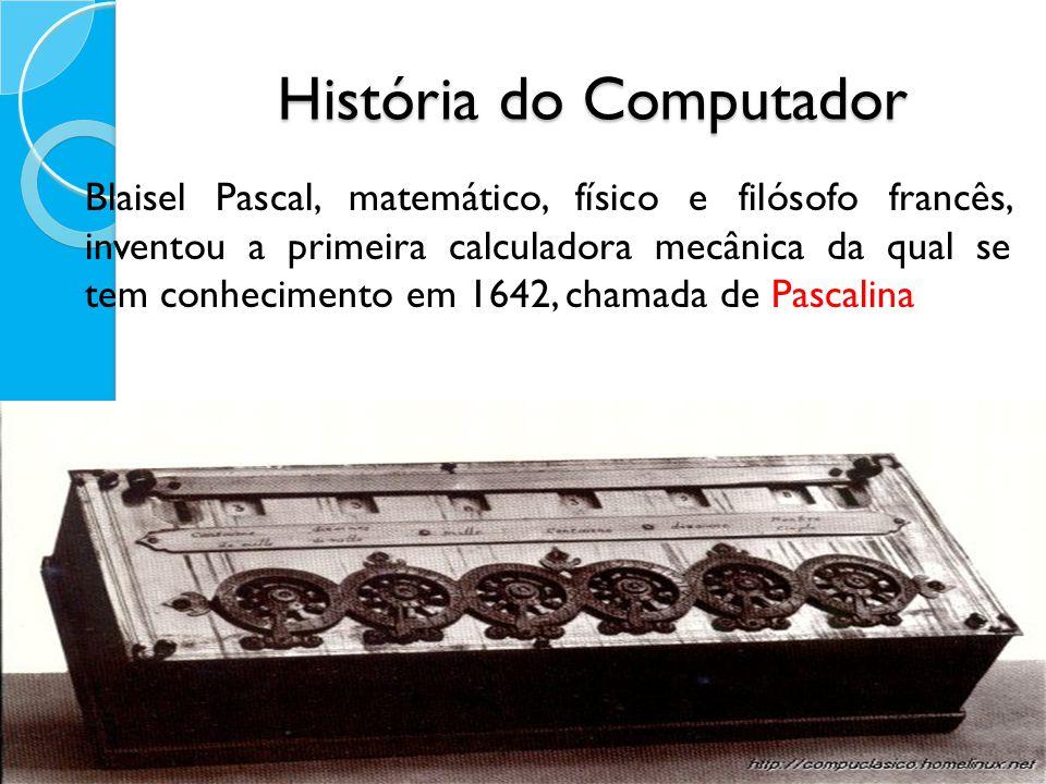 Blaisel Pascal, matemático, físico e filósofo francês, inventou a primeira calculadora mecânica da qual se tem conhecimento em 1642, chamada de Pascal