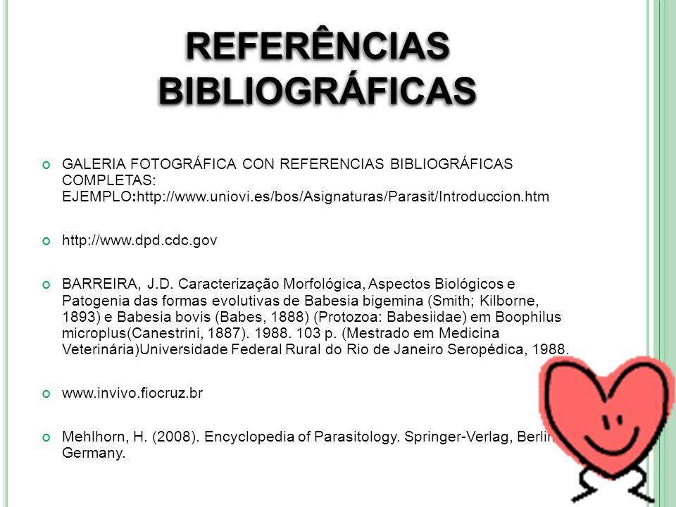 REFERÊNCIAS BIBLIOGRÁFICAS GALERIA FOTOGRÁFICA CON REFERENCIAS BIBLIOGRÁFICAS COMPLETAS: EJEMPLO:http://www.uniovi.es/bos/Asignaturas/Parasit/Introduc