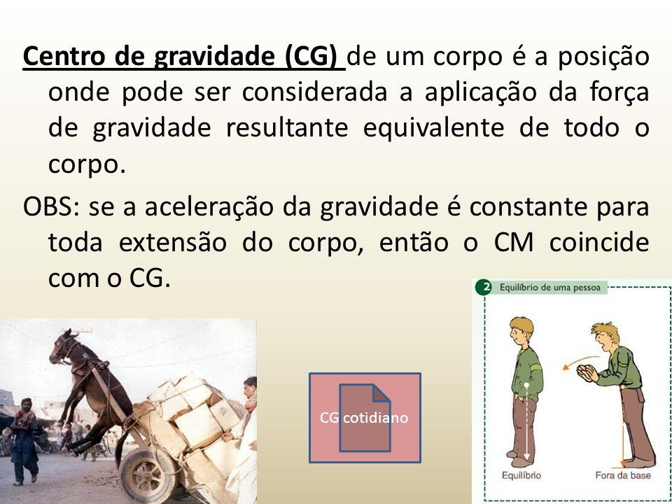 Centro de gravidade (CG) de um corpo é a posição onde pode ser considerada a aplicação da força de gravidade resultante equivalente de todo o corpo.