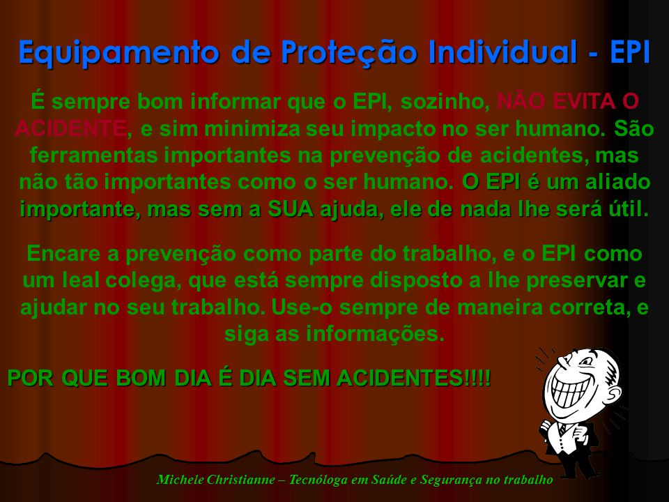Equipamento de Proteção Individual - EPI O EPI é um aliado importante, mas sem a SUA ajuda, ele de nada lhe será útil.