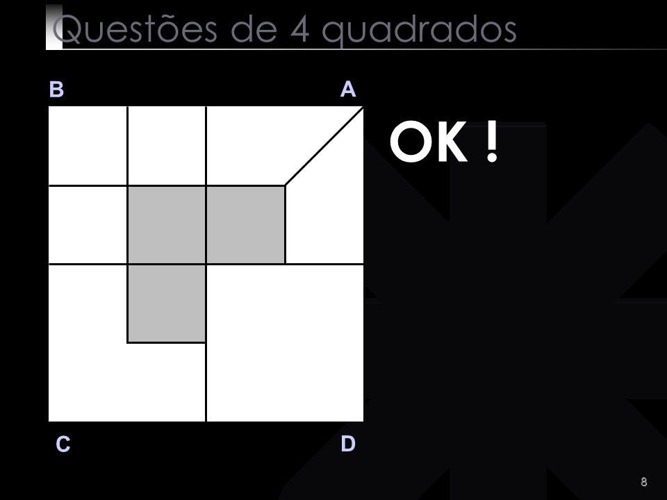 7 Q 2 B A D C Sabias a resposta? :-)) Questões de 4 quadrados Divide a area branca do quadrado B em 3 partes iguais.