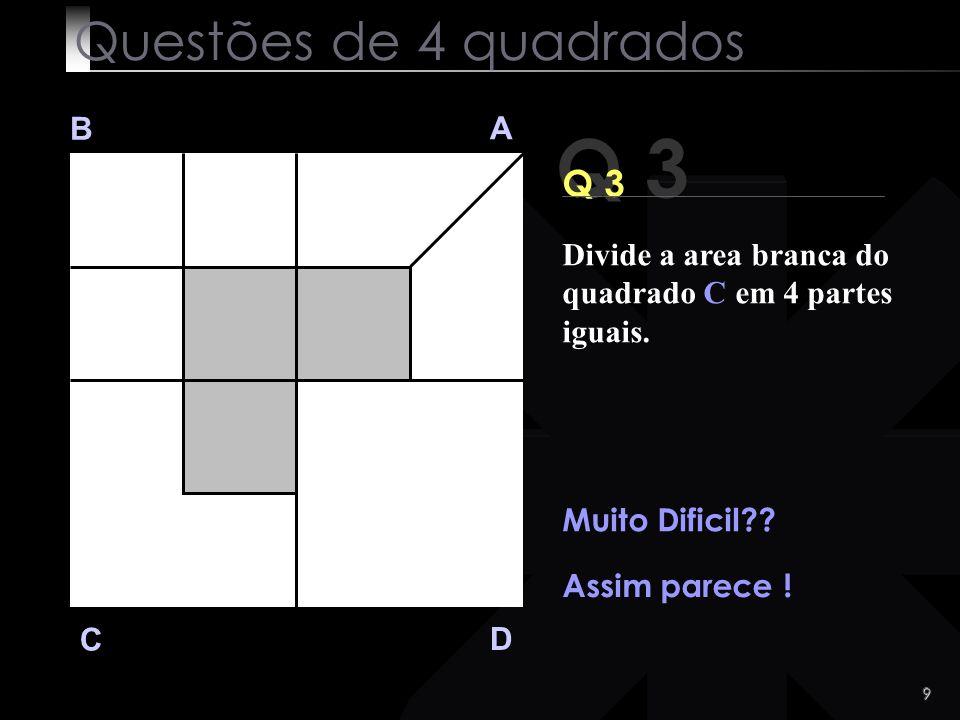 8 B A D C OK ! Questões de 4 quadrados
