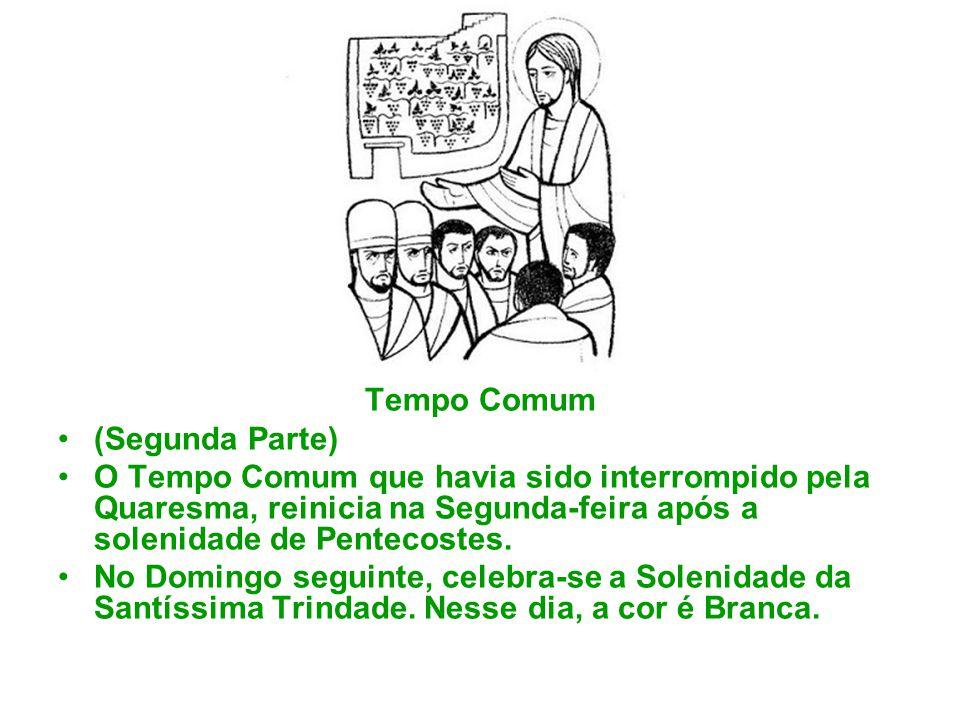 Tempo Comum (Segunda Parte) O Tempo Comum que havia sido interrompido pela Quaresma, reinicia na Segunda-feira após a solenidade de Pentecostes. No Do