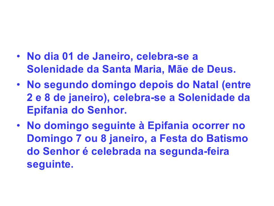 No dia 01 de Janeiro, celebra-se a Solenidade da Santa Maria, Mãe de Deus. No segundo domingo depois do Natal (entre 2 e 8 de janeiro), celebra-se a S