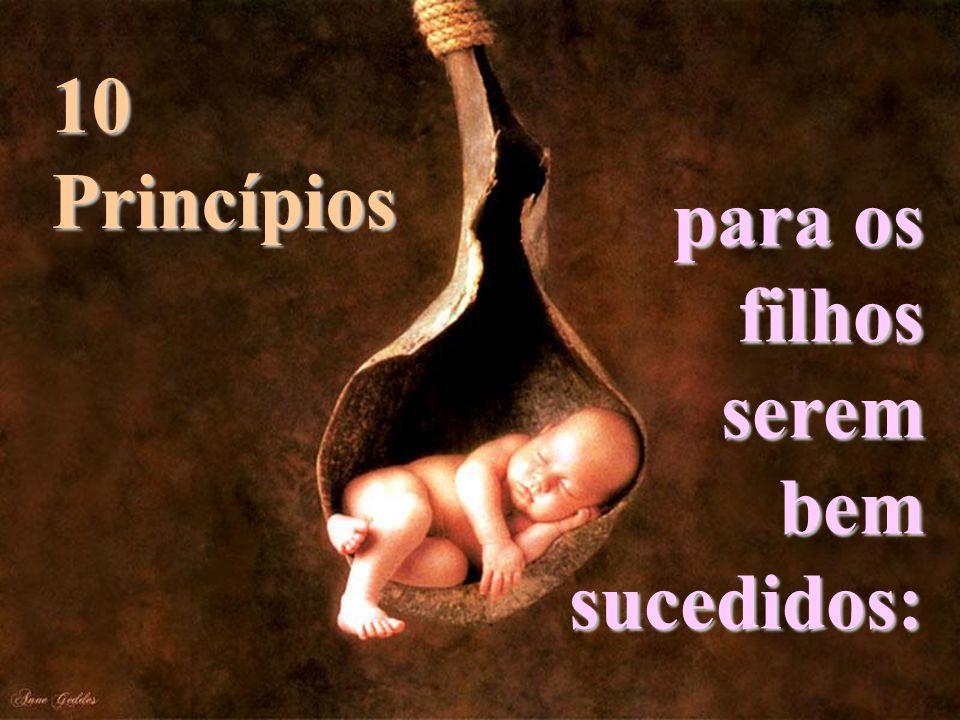 para os filhos serem bem sucedidos: 10 Princípios