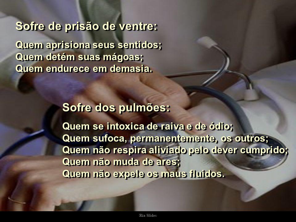 Ria Slides Sofre dos rins: Quem tem medo de enfrentar problemas; Quem não filtra seus ideais; Quem não separa o joio do trigo.