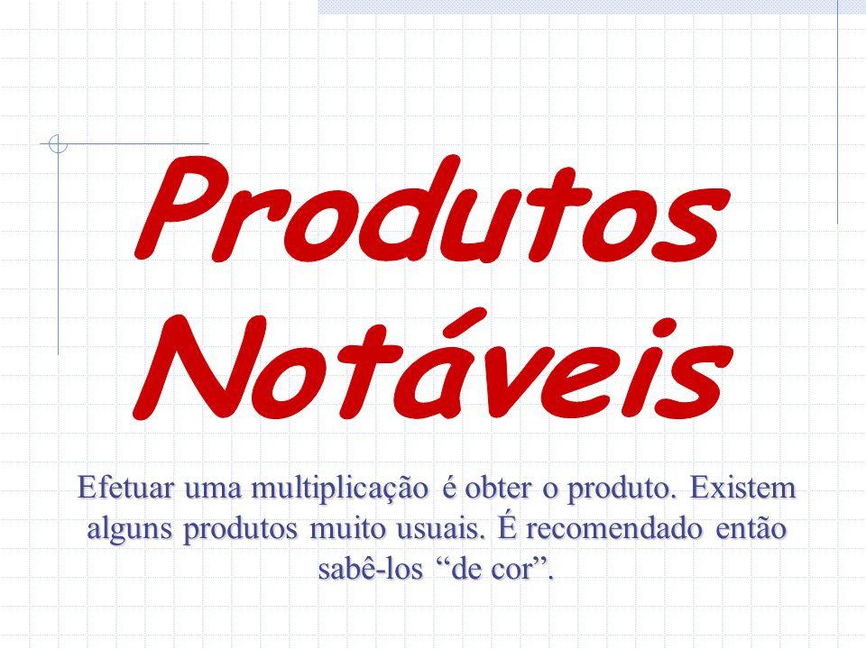 Efetuar uma multiplicação é obter o produto.Existem alguns produtos muito usuais.