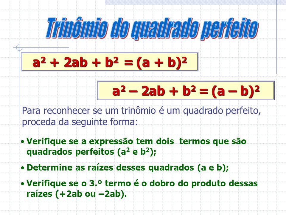 Neste processo verificamos que: a 2 a 2 – b 2 b 2 = (a + b).(a – b)