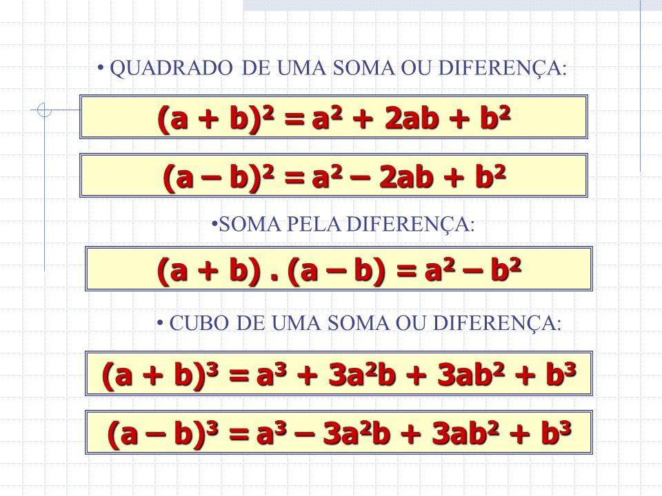 QUADRADO DE UMA SOMA OU DIFERENÇA: (a + b) 2 b) 2 = a2 a2 a2 a2 + 2ab + b2b2b2b2 (a – = a2 a2 a2 a2 – 2ab + b2b2b2b2 SOMA PELA DIFERENÇA: (a + b).